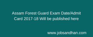 assam forest guard admit card 2018 2019 download exam date assamforest.in hall ticket written test junior assistant forest.assam.gov.in