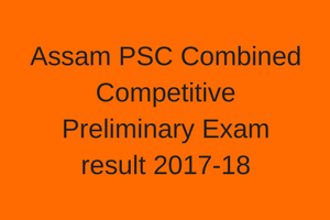apsc cce result 2018 expected cut off marks assam psc combined competitive exam merit list