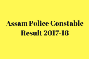 assam police constable result 2018 2015 cut off marks expected publishing date merit list selection list pdf