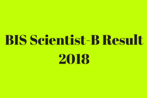 bis scientist b result 2018 check online expected cut off marks merit list publishing date scientist b bureau of indian standard