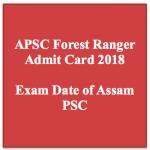 Assam PSC Forest Ranger Admit Card 2018 Exam Date APSC