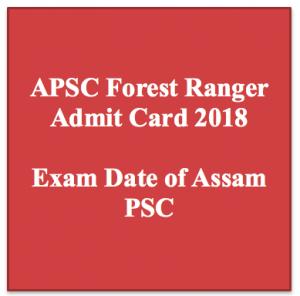 apsc forest ranger admit card 2018 exam date hall ticket download exam date written test assam psc public service commission