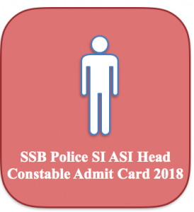 ssb admit card 2018 physical test pet pst exam date sashastra seema bal communication constable hc asi SI sub inspector 2019 exam