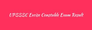 upsssc excise constable result 2018 excise constable merit list 2016 court case status latest updates merit list publishing date uttar pradesh abkari sipahi upsssc.gov.in