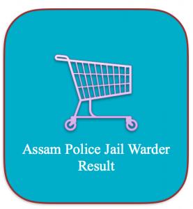 assam police jail warder result 2018 expected cut off marks merit list shortlist merit list download exam venue physical test schedule