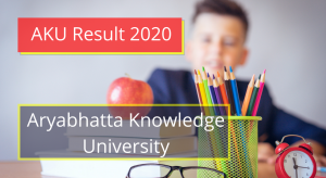 AKU Result 2020 akubihar.ac.in 1st 2nd 3rd 4th 5th 6th Sem Results www.akubihar.ac.in AKU Result 2020 akubihar.ac.in Aryabhatta Knowledge University Bihar AKU Exam Results 2020