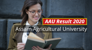 AAU Result 2020 aau.ac.in 1st 2nd 3rd 4th 5th 6th Semester Results www.aau.ac.in Assam Agricultural University Examination Results 2019-2020