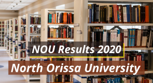 North Orissa University Result 2020 Semester 1st 2nd 3rd 4th 5th 6th nou.nic.in NOU Examination Latest Updated Recent Results 2019-2020 Download