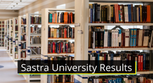 Sastra University Results 2020 sastrauniv.ac.in sastra results UG PG Semester www.sastrauniv.ac.in SASTRA Result 2020 UG PG Semester Exam Result Download 2019-2020