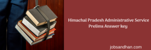 hppsc hpas answer key 2019 download himachal pradesh administrative service paper 1 paper 2 answer key set wise a b c d full solved objection final key