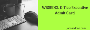 wbsedcl office executive admit card 2018 2019 download exam date written test call letter computer proficiency test www.wbsedcl.in