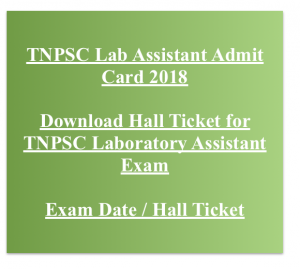 tnpsc laboratory assistant admit card 2018 hall ticket exam date download lab assistant tamil nadu psc
