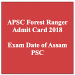 apsc forest ranger admit card 2018 exam date hall ticket download exam date written test assam psc public service commission