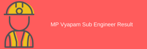 mp vyapam sub engineer result 2018 expected cut off marks mppeb se civil mechanical electrical electronics engineering merit list publishing date